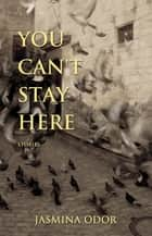You Can't Stay Here ebook by Jasmina Odor