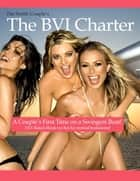 The BVI Charter, a Couple's First Time On a Swingers Boat ebook by The Smith Couple