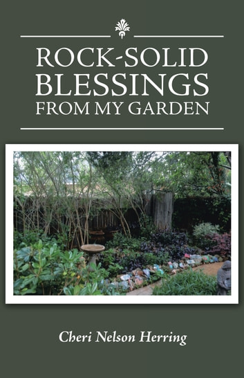 Rock-Solid Blessings from My Garden ebook by Cheri Nelson Herring