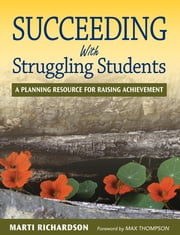 Succeeding With Struggling Students - A Planning Resource for Raising Achievement ebook by Ms. Marti T. Richardson