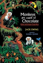 Monkeys Are Made of Chocolate: Exotic and Unseen Costa Rica ebook by Jack Ewing