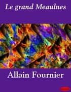 Le grand Meaulnes ebook by Allain Fournier