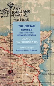 The Cretan Runner - His story of the German Occupation ebook by GEORGE PSYCHOUNDAKIS,Patrick Leigh Fermor,Patrick Leigh Fermor