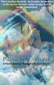 Pillow Soft Secrets: A Manic Journey Through Life, Love & Lust ebook by #OurWrite2Reach |  Kandayia Ali