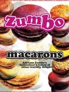Zumbo: Macarons ebook by Adriano Zumbo