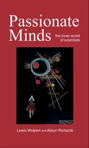 Passionate Minds - The Inner World of Scientists ebook by Lewis Wolpert,Alison Richards