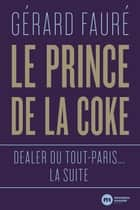 Le Prince de la coke - Dealer du Tout-Paris... la suite ebook by Gérard Fauré