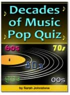 The Decades of Music Pop Quiz 60s, 70s, 80s, 90s, 00s eBook par Sarah Johnstone