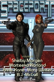 Spaceport Vol. 4 (Box Set) ebook by B.J. McCall,Anne Kane,Marteeka Karland