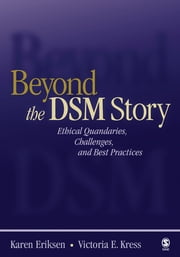 Beyond the DSM Story - Ethical Quandaries, Challenges, and Best Practices ebook by Dr. Karen P. (Patrice) Eriksen,Victoria E. Kress