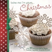 Bake Me I'm Yours… Christmas: Over 20 delicious festive treats - cookies, cupcakes, brownies & more ebook by Various