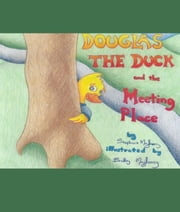 Douglas the Duck and the Meeting Place ebook by Stephanie Mayberry