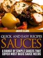 Quick and Easy Recipes: Sauces: A Range of Simple Sauces That Cover Most Basic Sauce Needs ebook by Jackie Clark