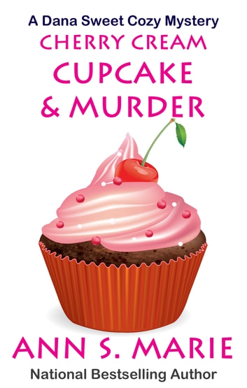 Cherry Cream Cupcake & Murder (A Dana Sweet Cozy Mystery Book 9) ebook by Ann S. Marie