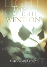 Then the Light Went On ebook by Cindy Samsel-Hoag
