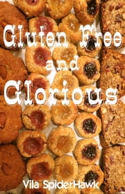 Gluten Free and Glorious ebook by Vila SpiderHawk