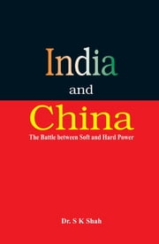 India and China: The Battle between Soft and Hard Power ebook by Dr. S K Shah