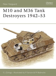 M10 and M36 Tank Destroyers 1942–53 ebook by Steven J. Zaloga,Peter Sarson