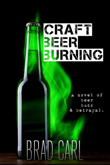 Craft Beer Burning ebook by Brad Carl