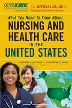 The Official Guide for Foreign-Educated Nurses - What You Need to Know about Nursing and Health Care in the United States ebook by Dr. Catherine Davis, RN, PhD,...