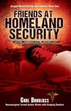 Friends At Homeland Security - McGee Meets Federal Resistance ebook by Carl Douglass