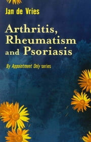 Arthritis, Rheumatism and Psoriasis ebook by Jan de Vries