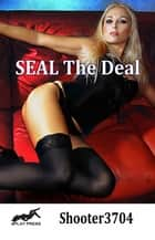 SEAL The Deal ebook by Shooter3704