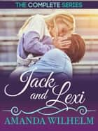 Jack & Lexi: The Compilation - First Time, Never Enough & Come Back to Me ebook by Amanda Wilhelm
