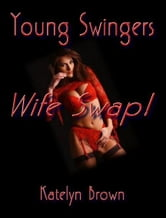 Young Swingers Wife Swap! A Novel of Erotica - Erotic Encounters ebook by Brown, Katelyn,