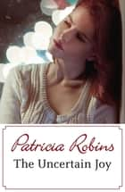 The Uncertain Joy eBook by Patricia Robins