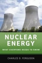 Nuclear Energy - What Everyone Needs to Know® ebook by Charles D. Ferguson