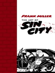 Frank Miller: The Art of Sin City ebook by Frank Miller