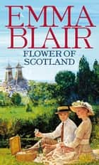 Flower of Scotland ebook by Emma Blair