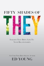 Fifty Shades of They - Insights That Bring Life to Your Relationships ebook by Kobo.Web.Store.Products.Fields.ContributorFieldViewModel