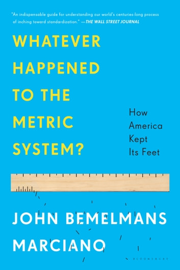 Whatever Happened to the Metric System? - How America Kept Its Feet ebook by John Bemelmans Marciano