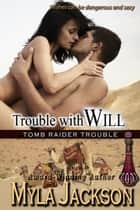 Trouble With Will (Book#2 - Tomb Raider Trouble Series) - A Sexy, Humorous, Paranormal Romance ebook by Myla Jackson