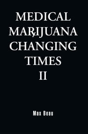 Medical Marijuana: Changing Times II - Changing Times II ebook by Max Beau
