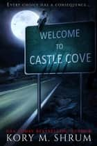 Welcome to Castle Cove - A Design Your Destiny Novel, #1 ebook by Kory M. Shrum