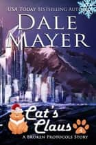 Cat's Claus - A Broken Protocols Series Christmas Tale ebook by Dale Mayer