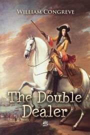 The Double-Dealer - A Comedy ebook by William Congreve