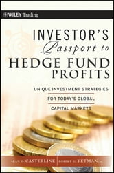 Investor's Passport to Hedge Fund Profits - Unique Investment Strategies for Today's Global Capital Markets ebook by Sean D. Casterline,Robert G. Yetman Jr.
