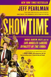 Showtime - Magic, Kareem, Riley, and the Los Angeles Lakers Dynasty of the 1980s ebook by Jeff Pearlman