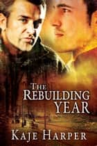 The Rebuilding Year ebook by Kaje Harper