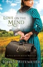 Love on the Mend - A Full Steam Ahead Novella ebook by Karen Witemeyer