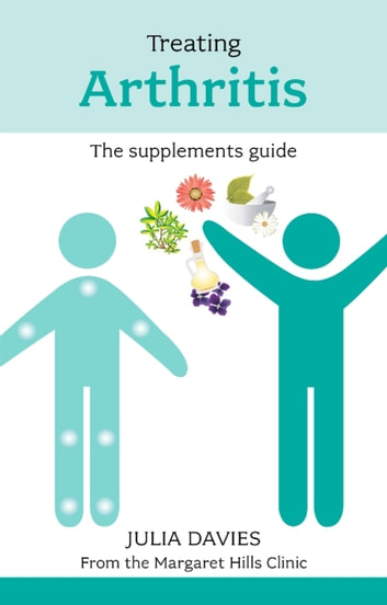 Treating Arthritis - The Supplements Guide ebook by Julia Davies