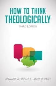How to Think Theologically ebook by Howard W. Stone,James O. Duke