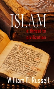 Islam - A Threat to Civilization ebook by William F. Russell