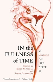 In the Fullness of Time - 32 Women on Life After 50 ebook by Linda Gravenson,Emily W. Upham