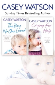 The Boy No One Loved and Crying for Help 2-in-1 Collection ebook by Casey Watson