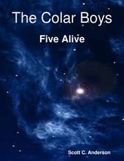 The Colar Boys - Five Alive ebook by Scott C. Anderson